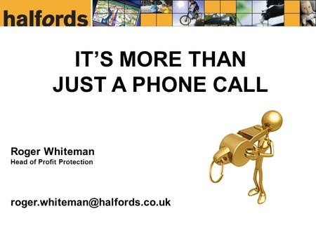 IT'S MORE THAN JUST A PHONE CALL Roger Whiteman Head of Profit Protection
