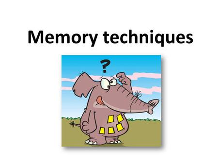 Memory techniques. I have spent time over the last week learning and preparing. Although I'm not totally confident with all of it, I am ready to have.