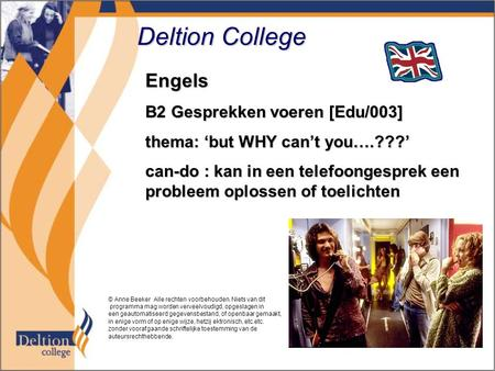Deltion College Engels B2 Gesprekken voeren [Edu/003] thema: 'but WHY can't you….???' can-do : kan in een telefoongesprek een probleem oplossen of toelichten.