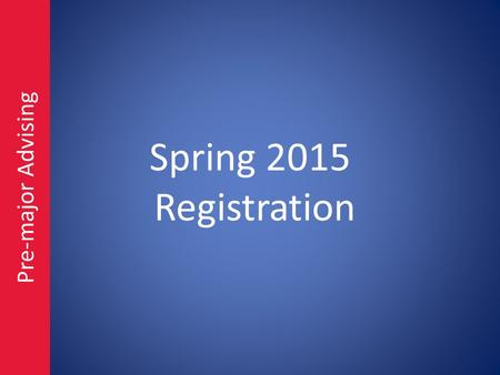 Spring 2015 Registration Pre-major Advising. My RU ACADEMICS.