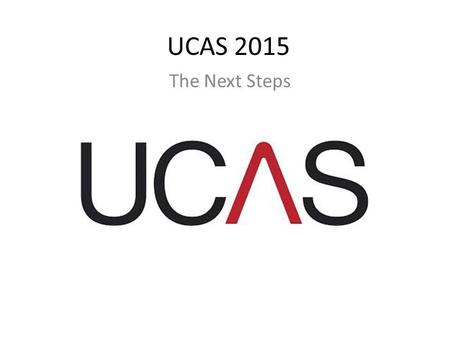 UCAS 2015 The Next Steps.