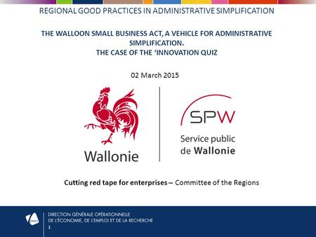 1 REGIONAL GOOD PRACTICES IN ADMINISTRATIVE SIMPLIFICATION THE WALLOON SMALL BUSINESS ACT, A VEHICLE FOR ADMINISTRATIVE SIMPLIFICATION. THE CASE OF THE.