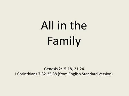 All in the Family Genesis 2:15-18, 21-24 I Corinthians 7:32-35,38 (from English Standard Version)