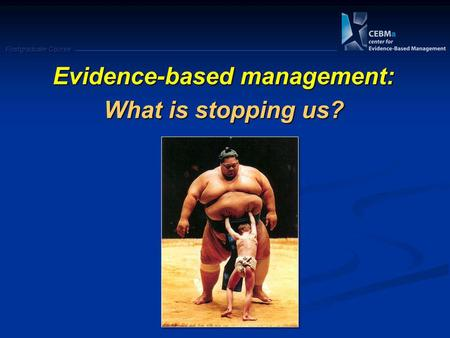 Postgraduate Course Evidence-based management: What is stopping us?