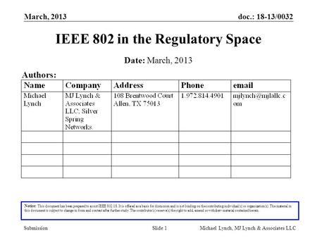 Doc.: 18-13/0032 Submission March, 2013 Michael Lynch, MJ Lynch & Associates LLCSlide 1 IEEE 802 in the Regulatory Space Notice: This document has been.