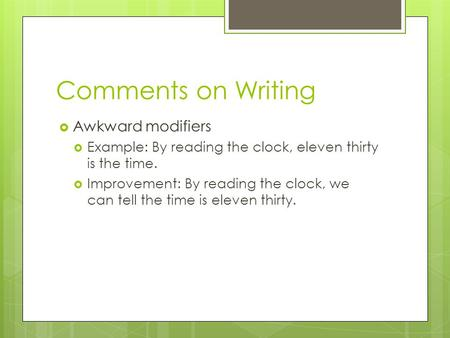 Comments on Writing  Awkward modifiers  Example: By reading the clock, eleven thirty is the time.  Improvement: By reading the clock, we can tell the.