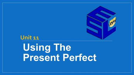 Using The Present Perfect Unit 11. How to form a present perfect When to use a present perfect.