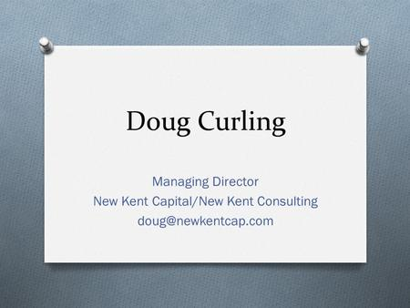 Doug Curling Managing Director New Kent Capital/New Kent Consulting