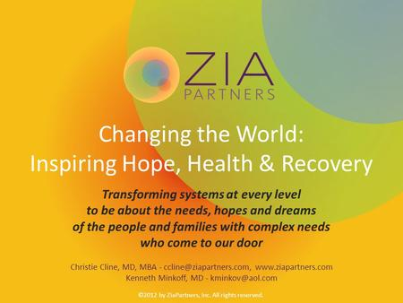 Changing the World: Inspiring Hope, Health & Recovery Transforming systems at every level to be about the needs, hopes and dreams of the people and families.