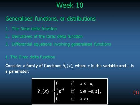1 Week 10 Generalised functions, or distributions 1.The Dirac delta function 2.Derivatives of the Dirac delta function 3.Differential equations involving.