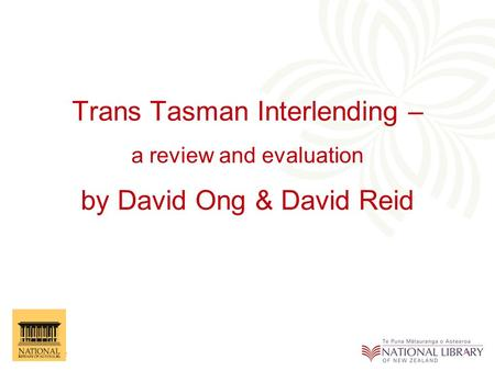 Trans Tasman Interlending – a review and evaluation by David Ong & David Reid.