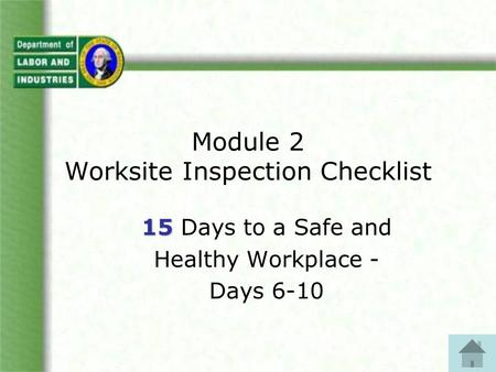 Module 2 Worksite Inspection Checklist 15 15 Days to a Safe and Healthy Workplace - Days 6-10.