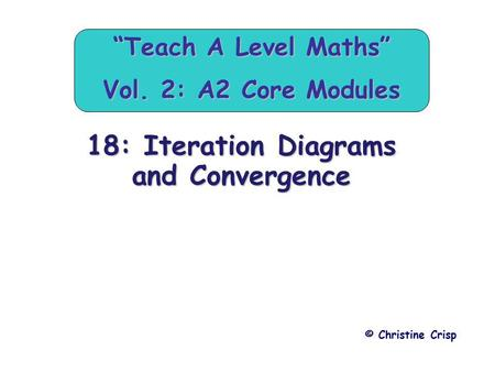 "18: Iteration Diagrams and Convergence © Christine Crisp ""Teach A Level Maths"" Vol. 2: A2 Core Modules."