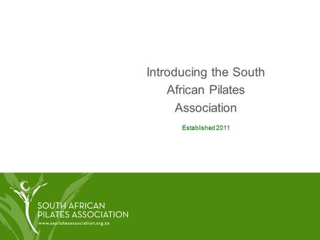 Introducing the South African Pilates Association Established 2011.