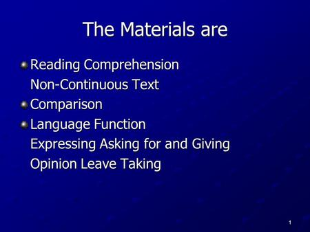 1 The Materials are Reading Comprehension Non-Continuous Text Comparison Language Function Expressing Asking for and Giving OpinionLeave Taking.