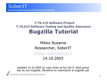 SoberIT Software Business and Engineering Institute HELSINKI UNIVERSITY OF TECHNOLOGY 1 T-76.115 Software Project T-76.613 Software Testing and Quality.