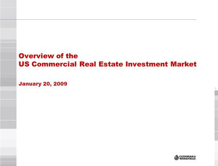 1 Overview of the US Commercial Real Estate Investment Market January 20, 2009.