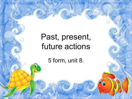 Past, present, future actions 5 form, unit 8.. (+) V2 (-) …did not +V1 (?) (…) + Did + V1 (+) …+have/has+V3 (-)…+have/has+V3 (?)(…)+Have/Has+V3 (+)…was/were+Ving.