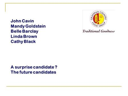 John Cavin Mandy Goldstein Belle Barclay Linda Brown Cathy Black A surprise candidate ? The future candidates.