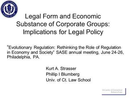 "University of Connecticut School of Law Legal Form and Economic Substance of Corporate Groups: Implications for Legal Policy "" Evolutionary Regulation:"