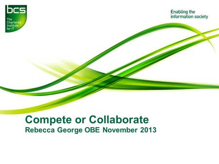Compete or Collaborate Rebecca George OBE November 2013.