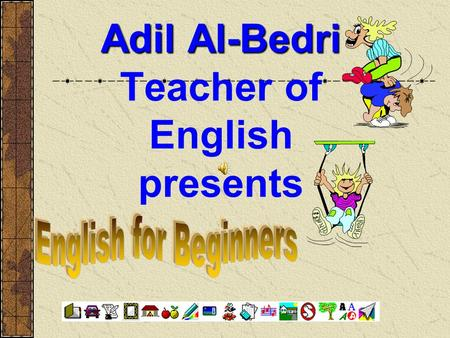 Adil Al-Bedri Adil Al-Bedri Teacher of English presents.