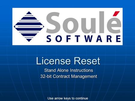 License Reset Stand Alone Instructions 32-bit Contract Management Use arrow keys to continue.