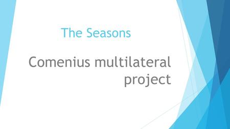 The Seasons Comenius multilateral project. What,I know about partners' countries? Autor:Dragan Stefana Harlea Casandra Todoran Horia Macoveiu Andrei Profesor:Radu.