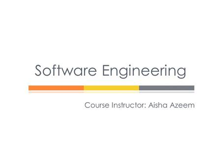 Software Engineering Course Instructor: Aisha Azeem.