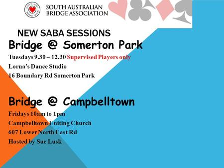 NEW SABA SESSIONS Somerton Park Tuesdays 9.30 – 12.30 Supervised Players only Lorna's Dance Studio 16 Boundary Rd Somerton Park Campbelltown.
