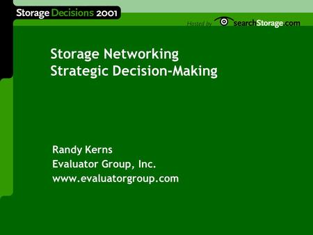 Storage Networking Strategic Decision-Making Randy Kerns Evaluator Group, Inc. www.evaluatorgroup.com.
