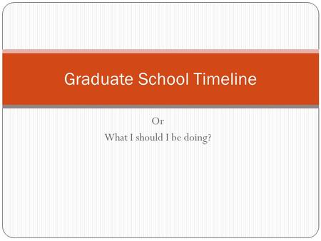 Or What I should I be doing? Graduate School Timeline.