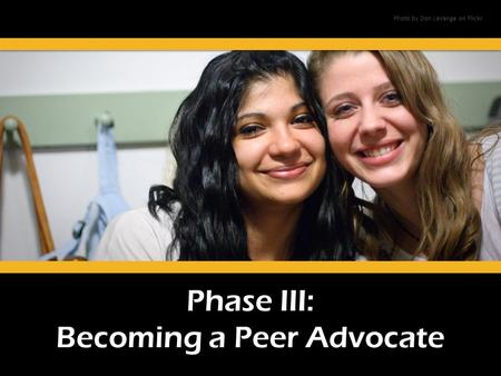 Phase III: Becoming a Peer Advocate Photo by Don LaVange on Flickr.