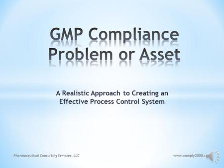 A Realistic Approach to Creating an Effective Process Control System www.comply2000.comPharmaceutical Consulting Services, LLC.