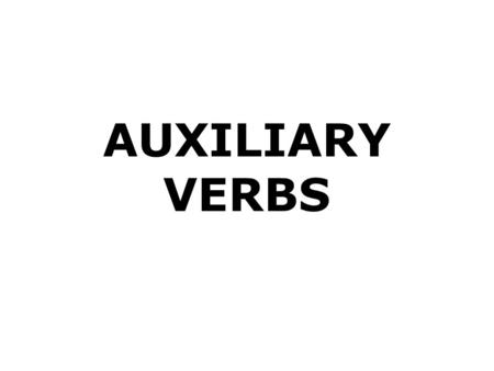 AUXILIARY VERBS. Use auxiliary verbs (do, have, etc.) or modal verbs (can, must, etc.)…