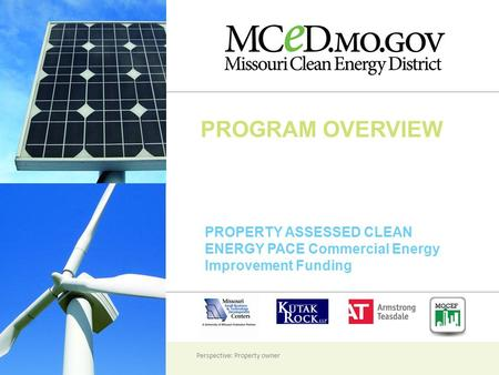 PROGRAM OVERVIEW PROPERTY ASSESSED CLEAN ENERGY PACE Commercial Energy Improvement Funding Perspective: Property owner.