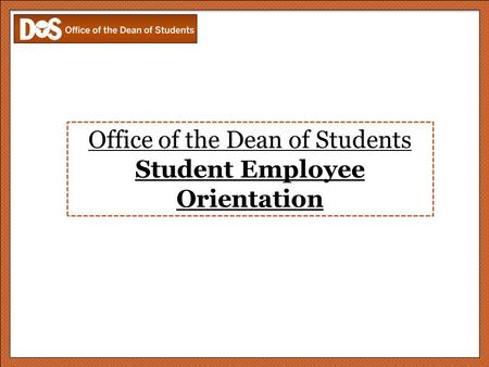 Office of the Dean of Students Student Employee Orientation.