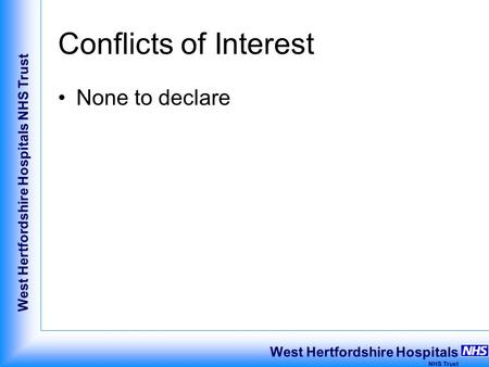 West Hertfordshire Hospitals NHS Trust West Hertfordshire Hospitals NHS Trust Conflicts of Interest None to declare.