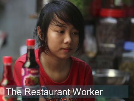 "The Restaurant Worker. ""I like working here"" said Tu as she served food to a customer. ""At least I have a job and get to eat from what we cook each day."