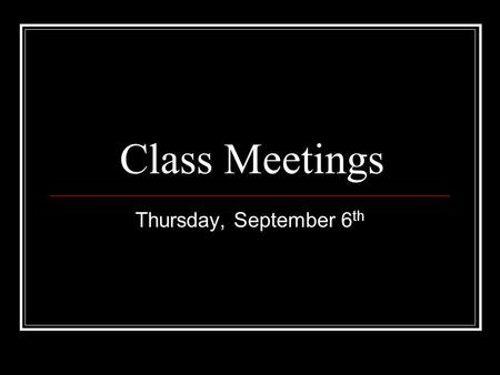 Class Meetings Thursday, September 6 th. Special Guests: The Superintendent Dr. Bridget O'Connell The Director of C&I Dr. Kate Kieres.