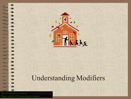 Understanding Modifiers This Powerpoint is hosted on www.worldofteaching.comwww.worldofteaching.com Please visit for 100's more free powerpoints.