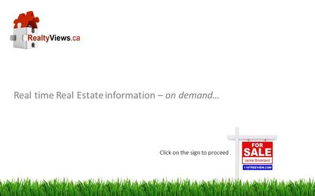 Real time Real Estate information – on demand… Click on the sign to proceed.