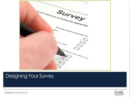 Designing Your Survey. By the end of this lesson you will be able to: Define the 6 goals of the questionnaire survey. Differentiate between a biased and.