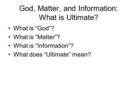 "God, Matter, and Information: What is Ultimate? What is ""God""? What is ""Matter""? What is ""Information""? What does ""Ultimate"" mean?"