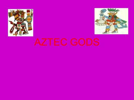 AZTEC GODS. Aztec Gods Religion was extremely important in Aztec life. They worshipped hundreds of gods and goddesses, each of whom ruled one or more.