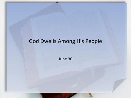 God Dwells Among His People June 30. In Your Opinion … What is the best thing you've ever made with your own hands? God gave specific instructions as.