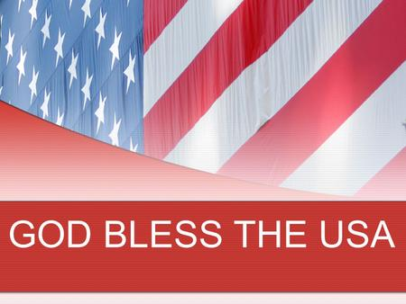 GOD BLESS THE USA.
