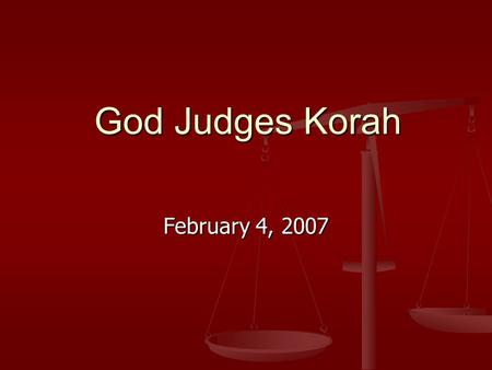 God Judges Korah God Judges Korah February 4, 2007.
