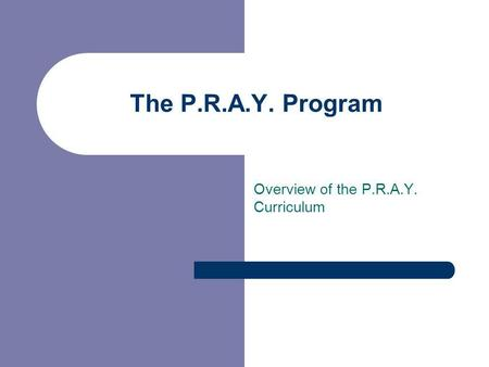 Overview of the P.R.A.Y. Curriculum The P.R.A.Y. Program.