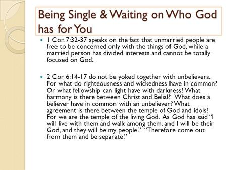 Being Single & Waiting on Who God has for You 1 Cor. 7:32-37 speaks on the fact that unmarried people are free to be concerned only with the things of.